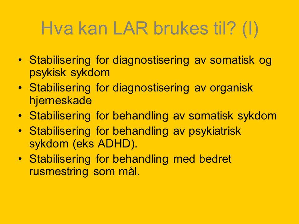 Hva kan LAR brukes til? (I) Stabilisering for diagnostisering av somatisk og psykisk sykdom Stabilisering for diagnostisering av organisk hjerneskade