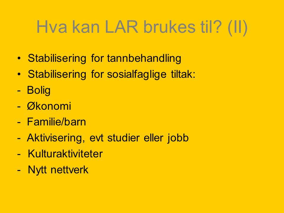 Hva kan LAR brukes til? (II) Stabilisering for tannbehandling Stabilisering for sosialfaglige tiltak: - Bolig - Økonomi - Familie/barn - Aktivisering,