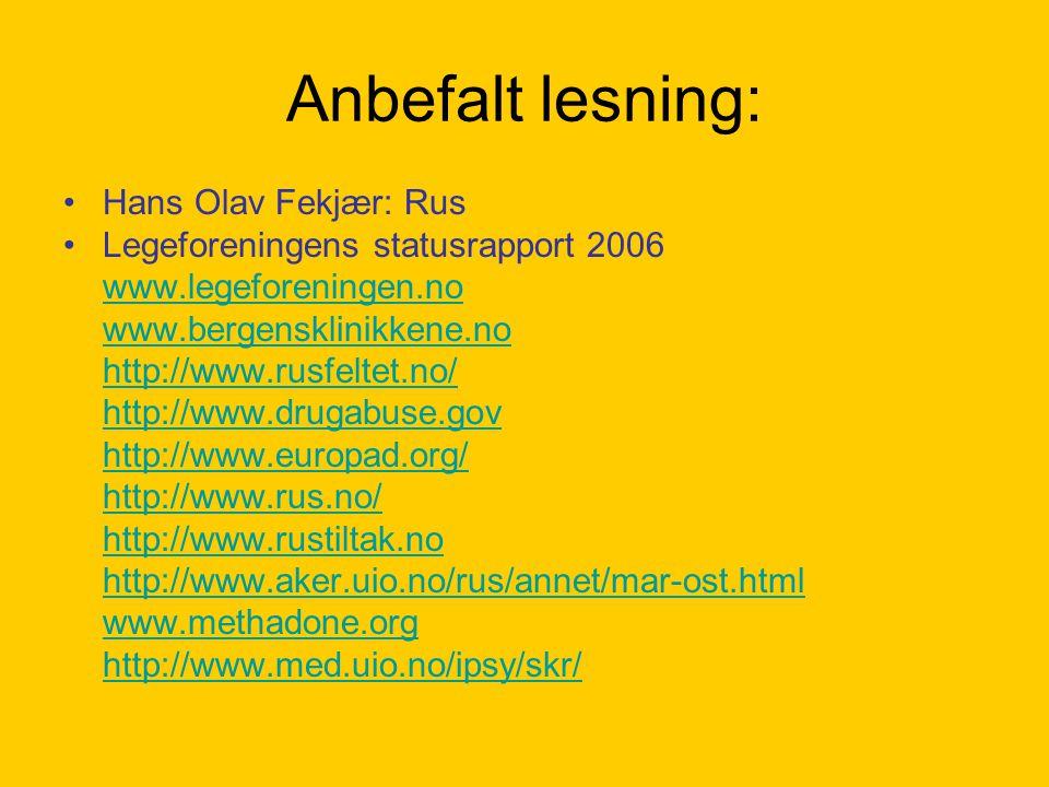 Anbefalt lesning: Hans Olav Fekjær: Rus Legeforeningens statusrapport 2006 www.legeforeningen.no www.bergensklinikkene.no http://www.rusfeltet.no/ htt