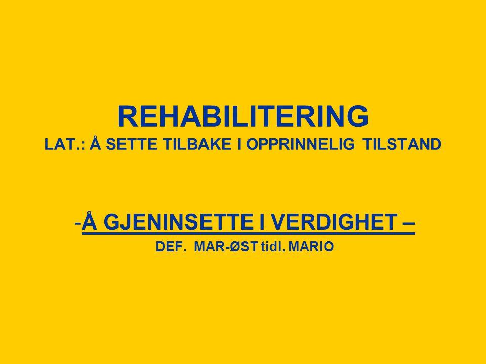 REHABILITERING LAT.: Å SETTE TILBAKE I OPPRINNELIG TILSTAND -Å GJENINSETTE I VERDIGHET – DEF. MAR-ØST tidl. MARIO