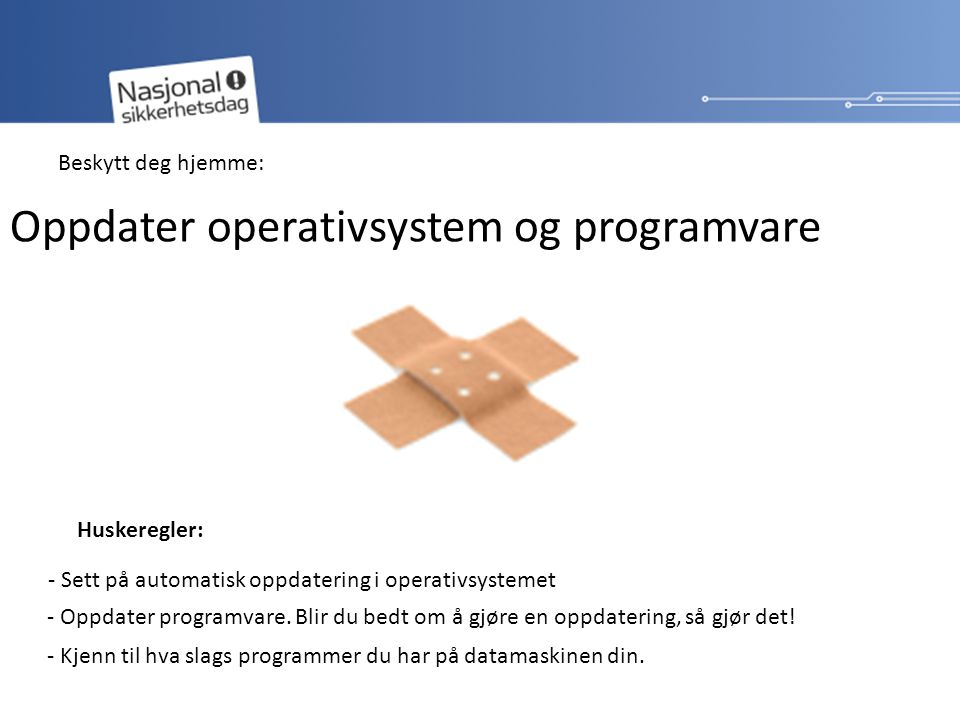 Oppdater operativsystem og programvare - Sett på automatisk oppdatering i operativsystemet - Oppdater programvare.