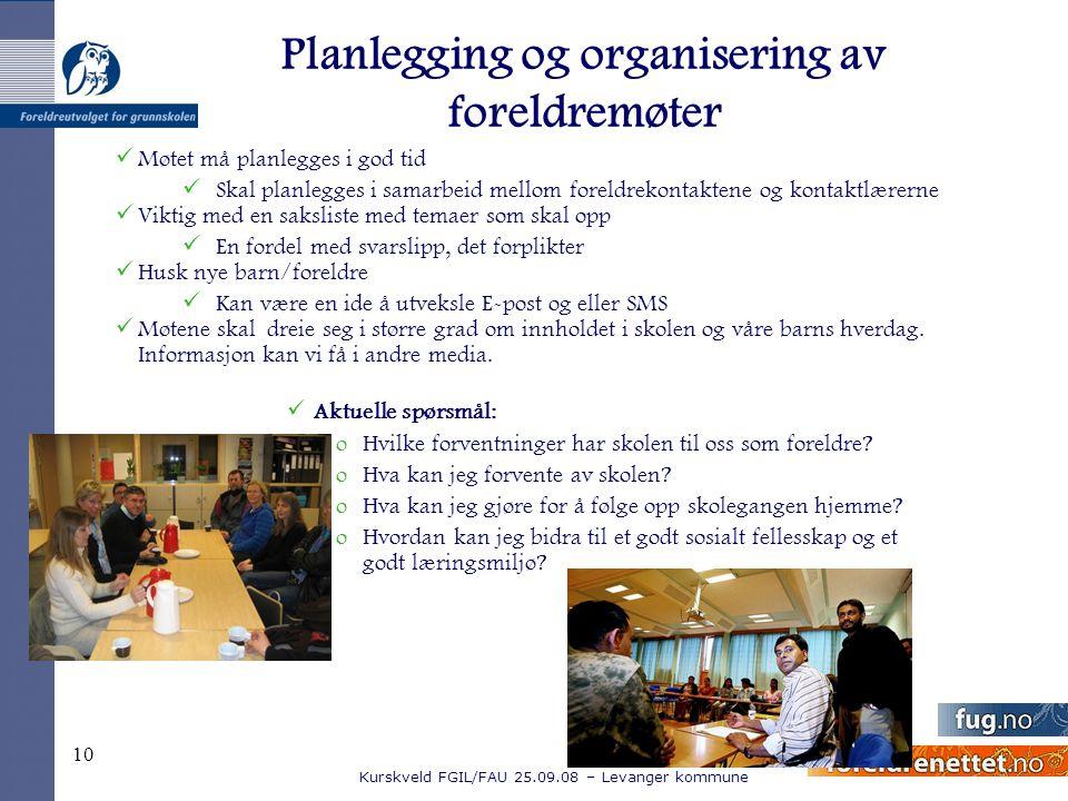 Kurskveld FGIL/FAU 25.09.08 – Levanger kommune 10 Planlegging og organisering av foreldremøter Møtet må planlegges i god tid Skal planlegges i samarbe