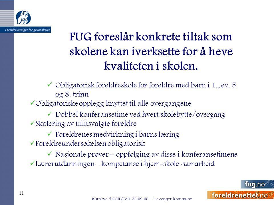 Kurskveld FGIL/FAU 25.09.08 – Levanger kommune 11 FUG foreslår konkrete tiltak som skolene kan iverksette for å heve kvaliteten i skolen. Obligatorisk