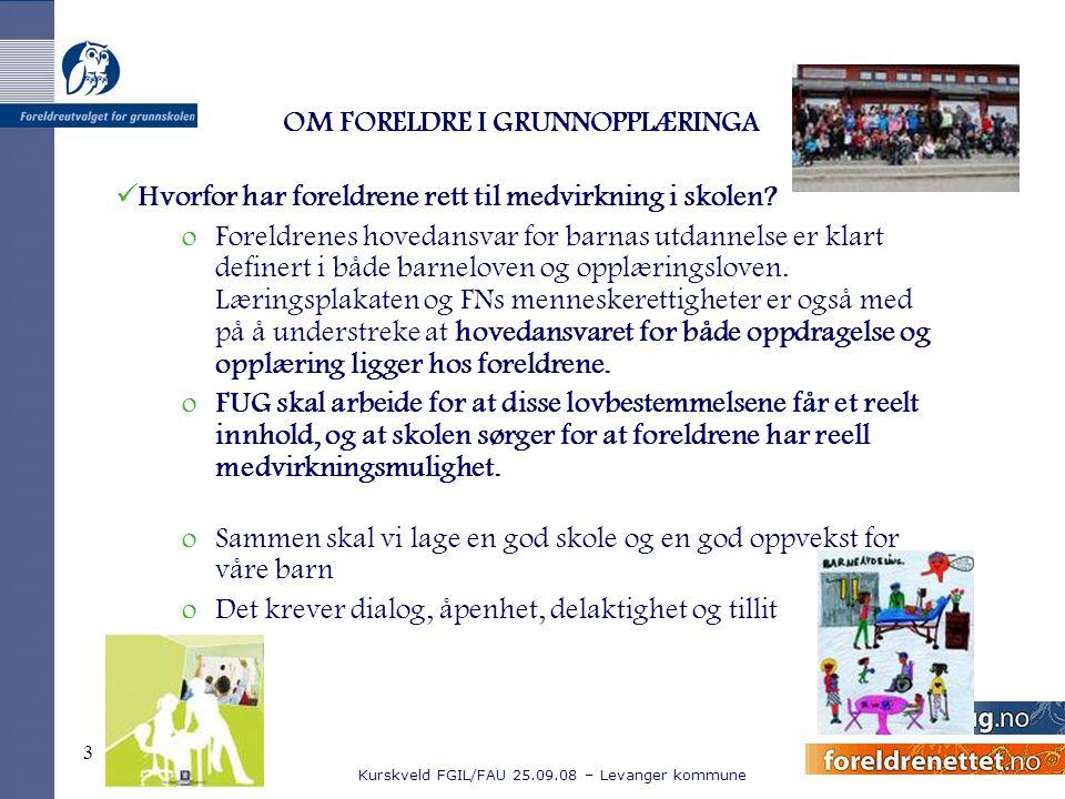 Kurskveld FGIL/FAU 25.09.08 – Levanger kommune 3 Hvorfor har foreldrene rett til medvirkning i skolen? oForeldrenes hovedansvar for barnas utdannelse