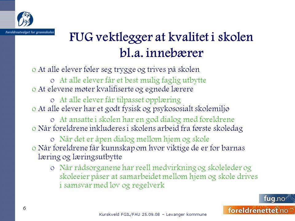 Kurskveld FGIL/FAU 25.09.08 – Levanger kommune 6 FUG vektlegger at kvalitet i skolen bl.a. innebærer oAt alle elever føler seg trygge og trives på sko