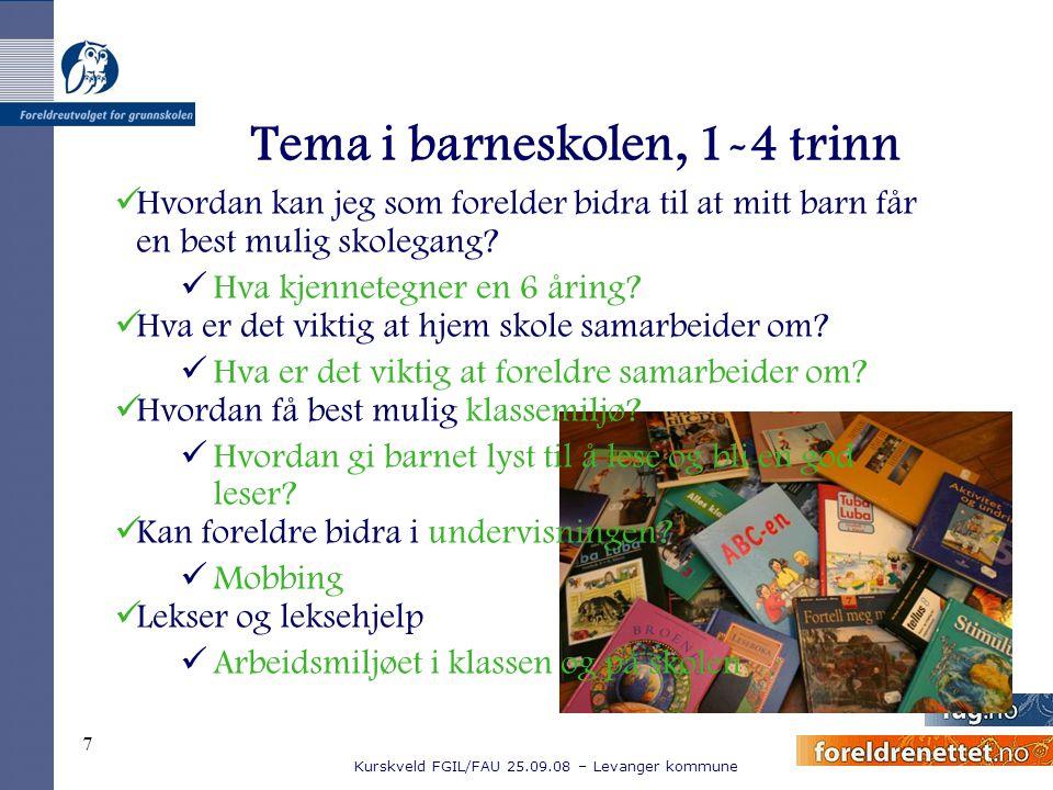 Kurskveld FGIL/FAU 25.09.08 – Levanger kommune 7 Tema i barneskolen, 1-4 trinn Hvordan kan jeg som forelder bidra til at mitt barn får en best mulig s