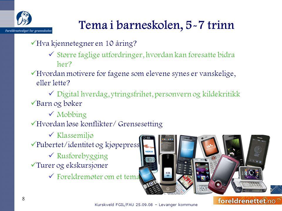 Kurskveld FGIL/FAU 25.09.08 – Levanger kommune 8 Tema i barneskolen, 5-7 trinn Hva kjennetegner en 10 åring? Større faglige utfordringer, hvordan kan