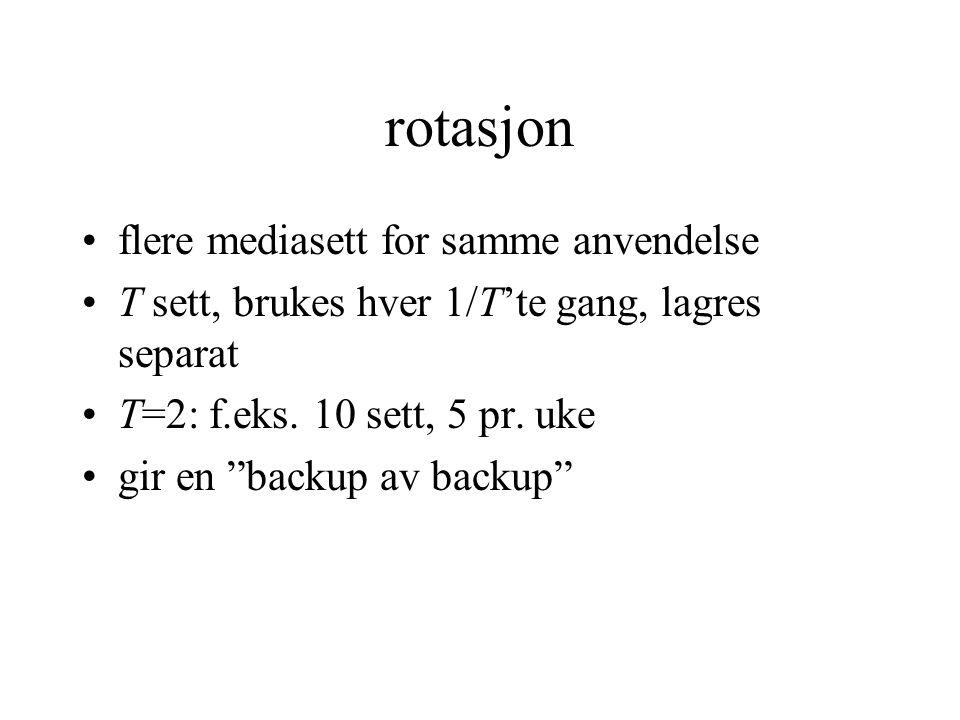 """rotasjon flere mediasett for samme anvendelse T sett, brukes hver 1/T'te gang, lagres separat T=2: f.eks. 10 sett, 5 pr. uke gir en """"backup av backup"""""""