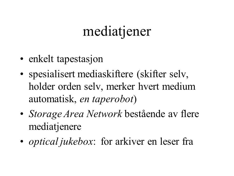 mediatjener enkelt tapestasjon spesialisert mediaskiftere (skifter selv, holder orden selv, merker hvert medium automatisk, en taperobot) Storage Area Network bestående av flere mediatjenere optical jukebox: for arkiver en leser fra