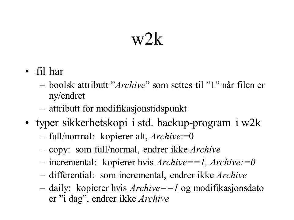 w2k fil har –boolsk attributt Archive som settes til 1 når filen er ny/endret –attributt for modifikasjonstidspunkt typer sikkerhetskopi i std.