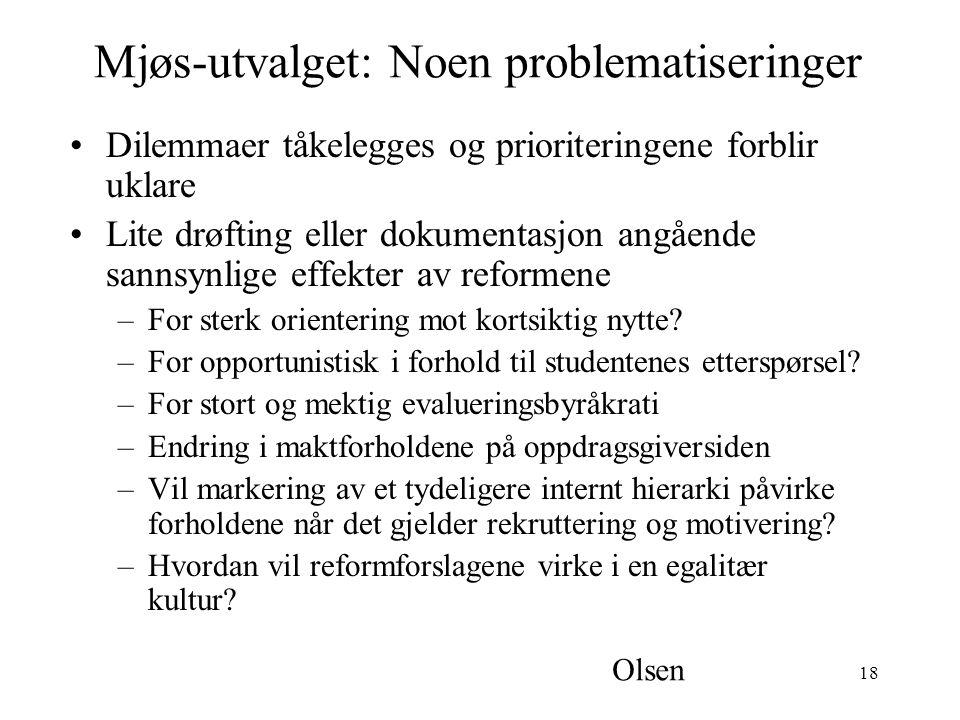 18 Mjøs-utvalget: Noen problematiseringer Dilemmaer tåkelegges og prioriteringene forblir uklare Lite drøfting eller dokumentasjon angående sannsynlige effekter av reformene –For sterk orientering mot kortsiktig nytte.