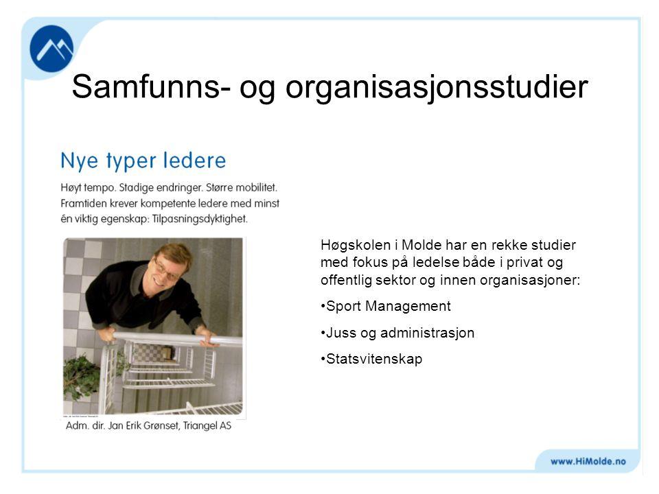 Samfunns- og organisasjonsstudier Høgskolen i Molde har en rekke studier med fokus på ledelse både i privat og offentlig sektor og innen organisasjoner: Sport Management Juss og administrasjon Statsvitenskap