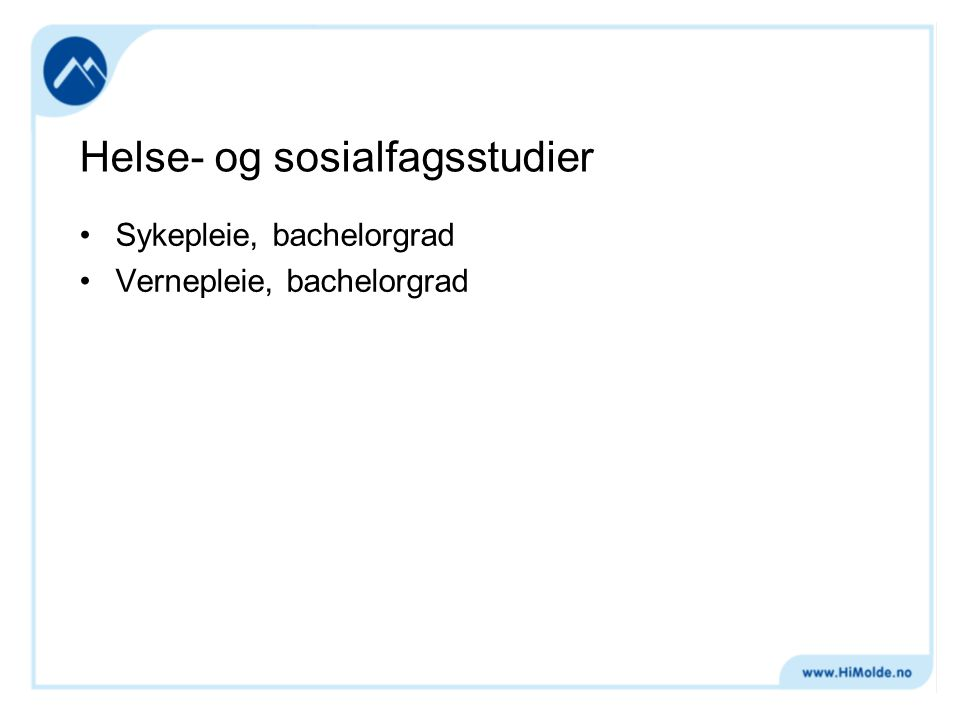 Helse- og sosialfagsstudier Sykepleie, bachelorgrad Vernepleie, bachelorgrad