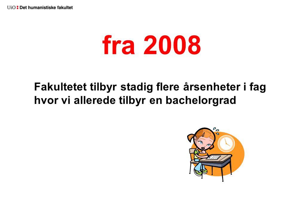 fra 2008 Fakultetet tilbyr stadig flere årsenheter i fag hvor vi allerede tilbyr en bachelorgrad