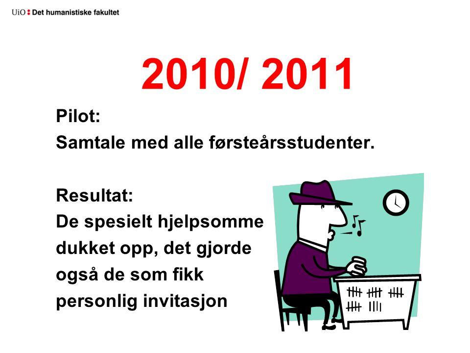 2010/ 2011 Pilot: Samtale med alle førsteårsstudenter. Resultat: De spesielt hjelpsomme dukket opp, det gjorde også de som fikk personlig invitasjon