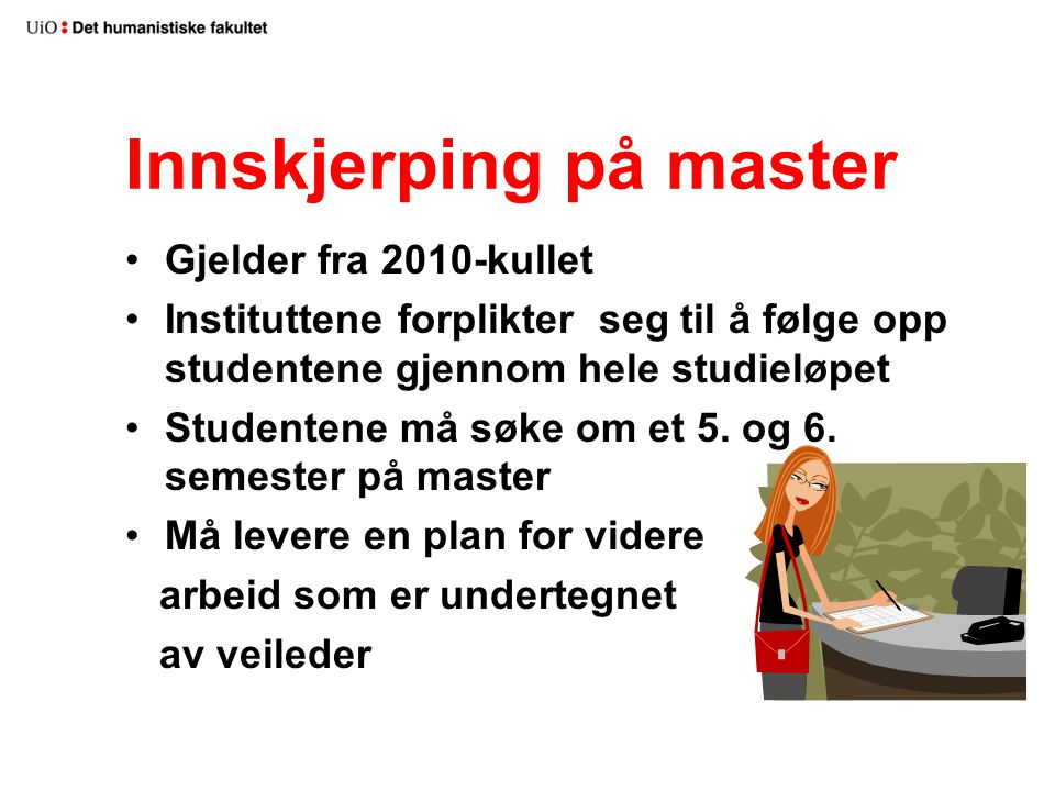 Innskjerping på master Gjelder fra 2010-kullet Instituttene forplikter seg til å følge opp studentene gjennom hele studieløpet Studentene må søke om e