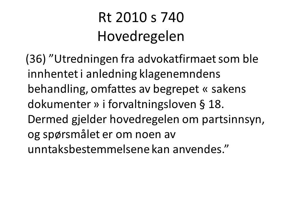 """Rt 2010 s 740 Hovedregelen (36) """"Utredningen fra advokatfirmaet som ble innhentet i anledning klagenemndens behandling, omfattes av begrepet « sakens"""