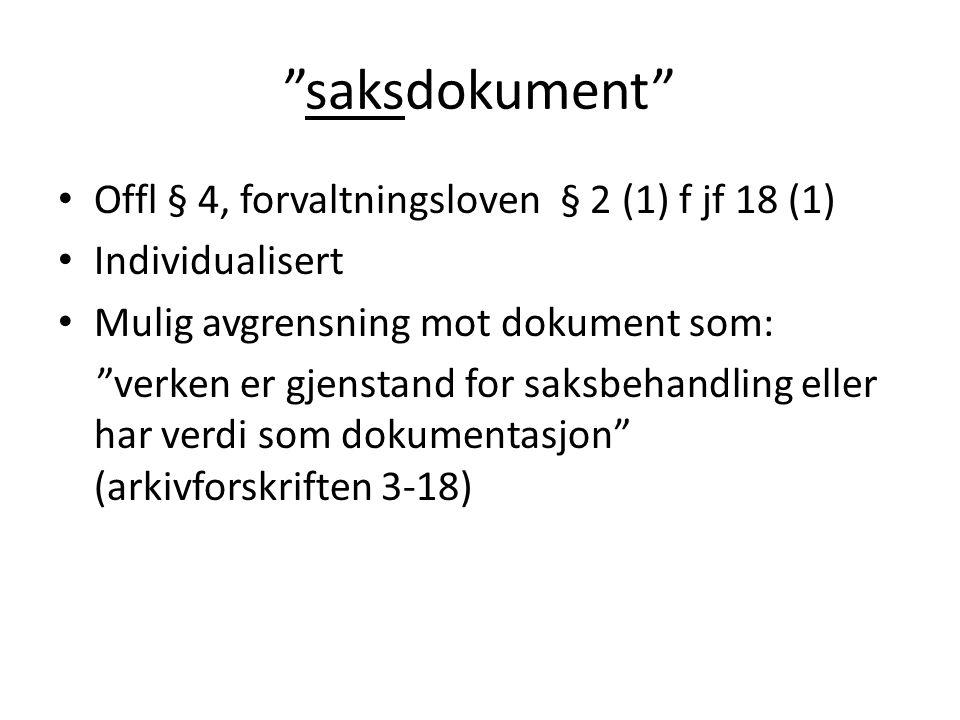 """""""saksdokument"""" Offl § 4, forvaltningsloven § 2 (1) f jf 18 (1) Individualisert Mulig avgrensning mot dokument som: """"verken er gjenstand for saksbehand"""