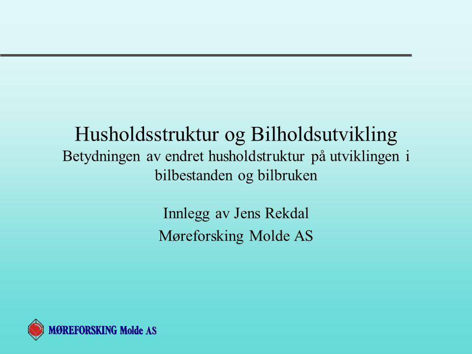 Husholdsstruktur og Bilholdsutvikling Betydningen av endret husholdstruktur på utviklingen i bilbestanden og bilbruken Innlegg av Jens Rekdal Mørefors