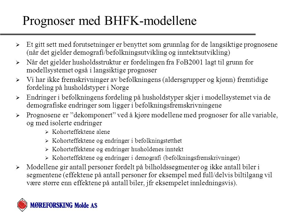 Prognoser med BHFK-modellene  Et gitt sett med forutsetninger er benyttet som grunnlag for de langsiktige prognosene (når det gjelder demografi/befol