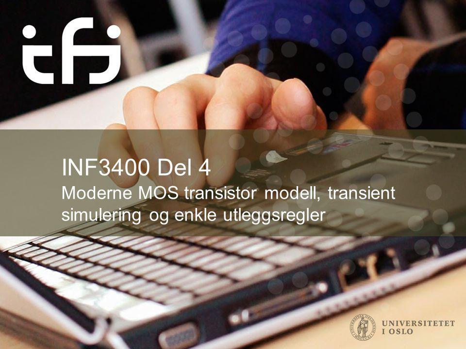 INF3400 Del 4 Moderne MOS transistor modell, transient simulering og enkle utleggsregler