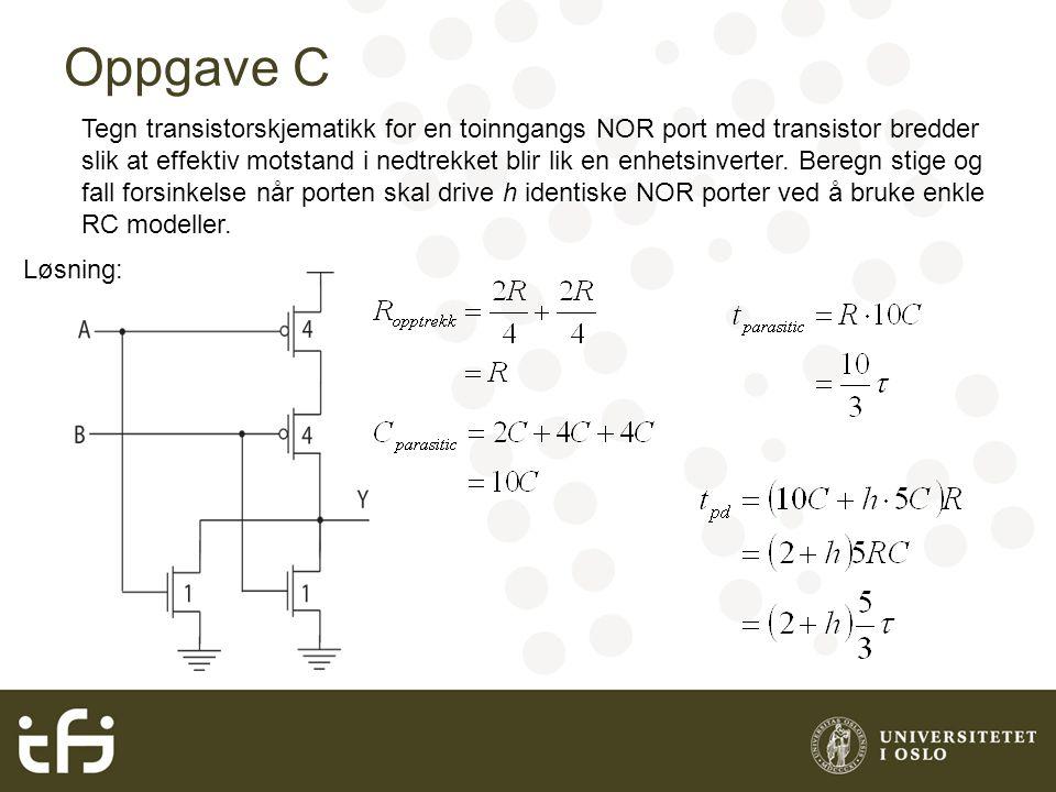 Oppgave C Tegn transistorskjematikk for en toinngangs NOR port med transistor bredder slik at effektiv motstand i nedtrekket blir lik en enhetsinverter.