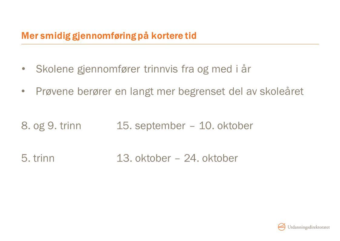 Mer smidig gjennomføring på kortere tid 8. og 9. trinn15. september – 10. oktober 5. trinn13. oktober – 24. oktober Skolene gjennomfører trinnvis fra