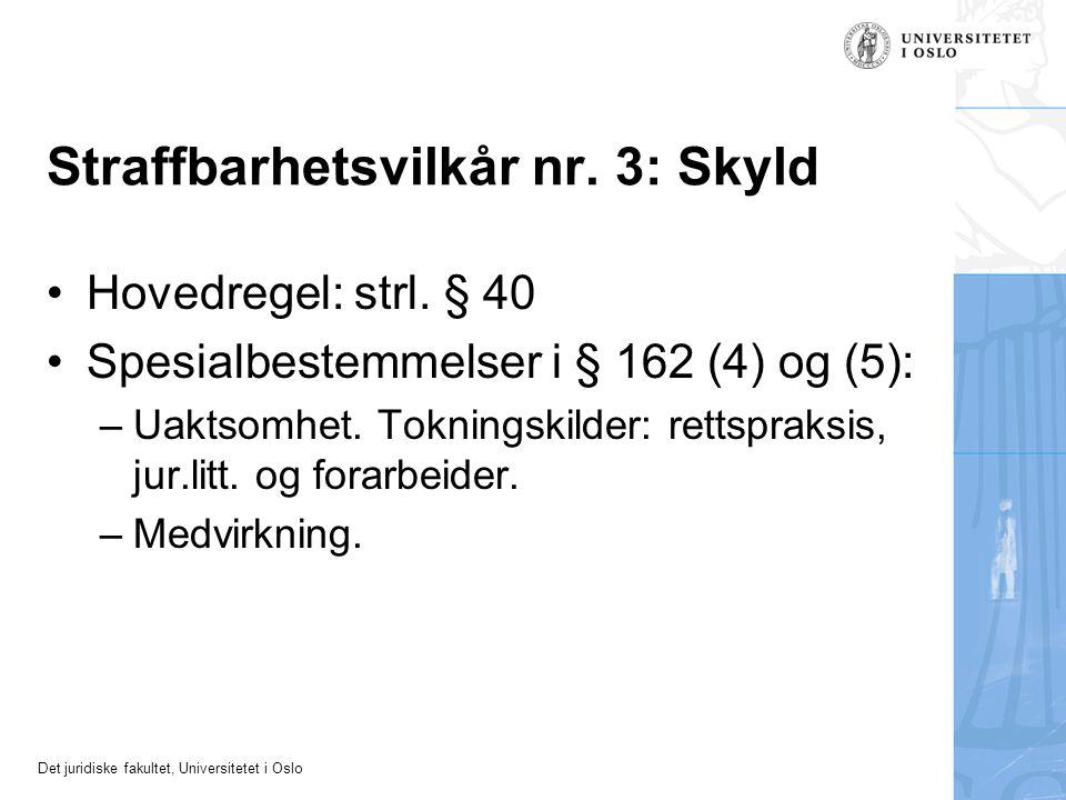 Det juridiske fakultet, Universitetet i Oslo Straffbarhetsvilkår nr. 3: Skyld Hovedregel: strl. § 40 Spesialbestemmelser i § 162 (4) og (5): –Uaktsomh