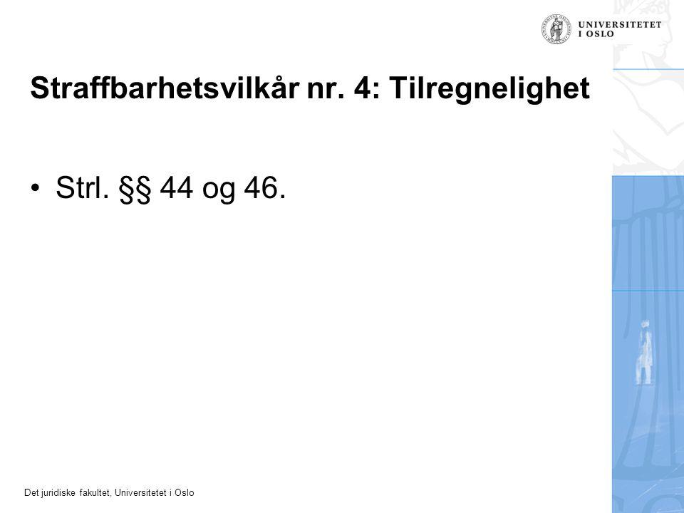 Det juridiske fakultet, Universitetet i Oslo Straffbarhetsvilkår nr. 4: Tilregnelighet Strl. §§ 44 og 46.