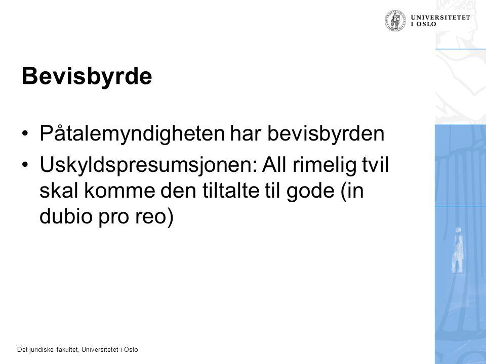 Det juridiske fakultet, Universitetet i Oslo Bevisbyrde Påtalemyndigheten har bevisbyrden Uskyldspresumsjonen: All rimelig tvil skal komme den tiltalt