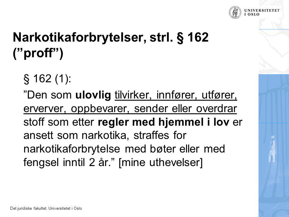 "Det juridiske fakultet, Universitetet i Oslo Narkotikaforbrytelser, strl. § 162 (""proff"") § 162 (1): ""Den som ulovlig tilvirker, innfører, utfører, er"
