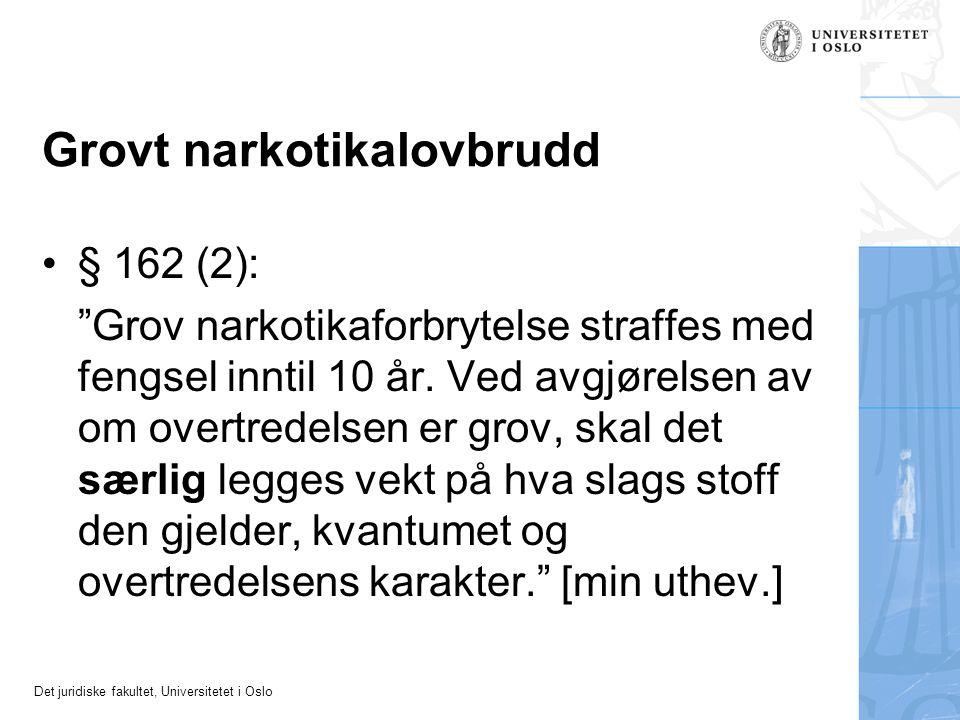 """Det juridiske fakultet, Universitetet i Oslo Grovt narkotikalovbrudd § 162 (2): """"Grov narkotikaforbrytelse straffes med fengsel inntil 10 år. Ved avgj"""