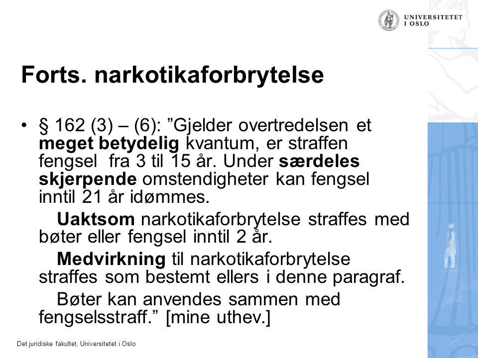 """Det juridiske fakultet, Universitetet i Oslo Forts. narkotikaforbrytelse § 162 (3) – (6): """"Gjelder overtredelsen et meget betydelig kvantum, er straff"""