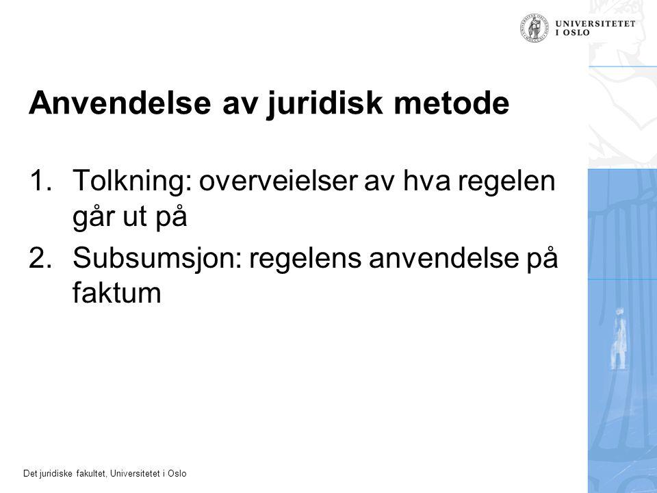 Det juridiske fakultet, Universitetet i Oslo Anvendelse av juridisk metode 1.Tolkning: overveielser av hva regelen går ut på 2.Subsumsjon: regelens an