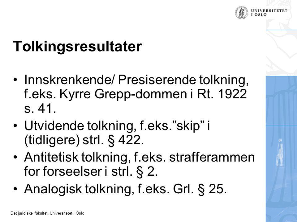 Det juridiske fakultet, Universitetet i Oslo Tolkingsresultater Innskrenkende/ Presiserende tolkning, f.eks. Kyrre Grepp-dommen i Rt. 1922 s. 41. Utvi