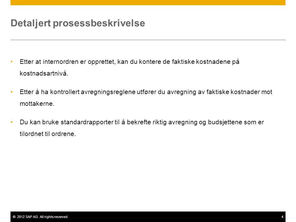 ©2012 SAP AG. All rights reserved.4 Detaljert prosessbeskrivelse Etter at internordren er opprettet, kan du kontere de faktiske kostnadene på kostnads