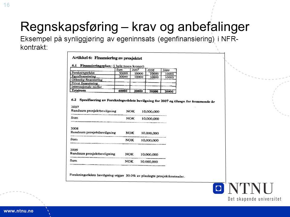 16 Regnskapsføring – krav og anbefalinger Eksempel på synliggjøring av egeninnsats (egenfinansiering) i NFR- kontrakt: