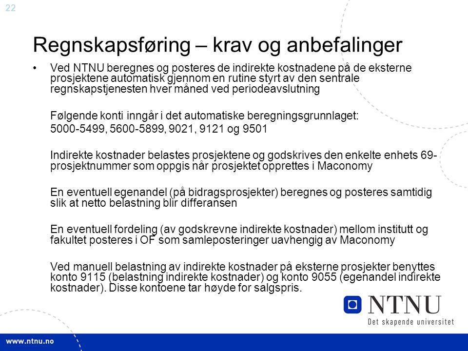 22 Regnskapsføring – krav og anbefalinger Ved NTNU beregnes og posteres de indirekte kostnadene på de eksterne prosjektene automatisk gjennom en rutin