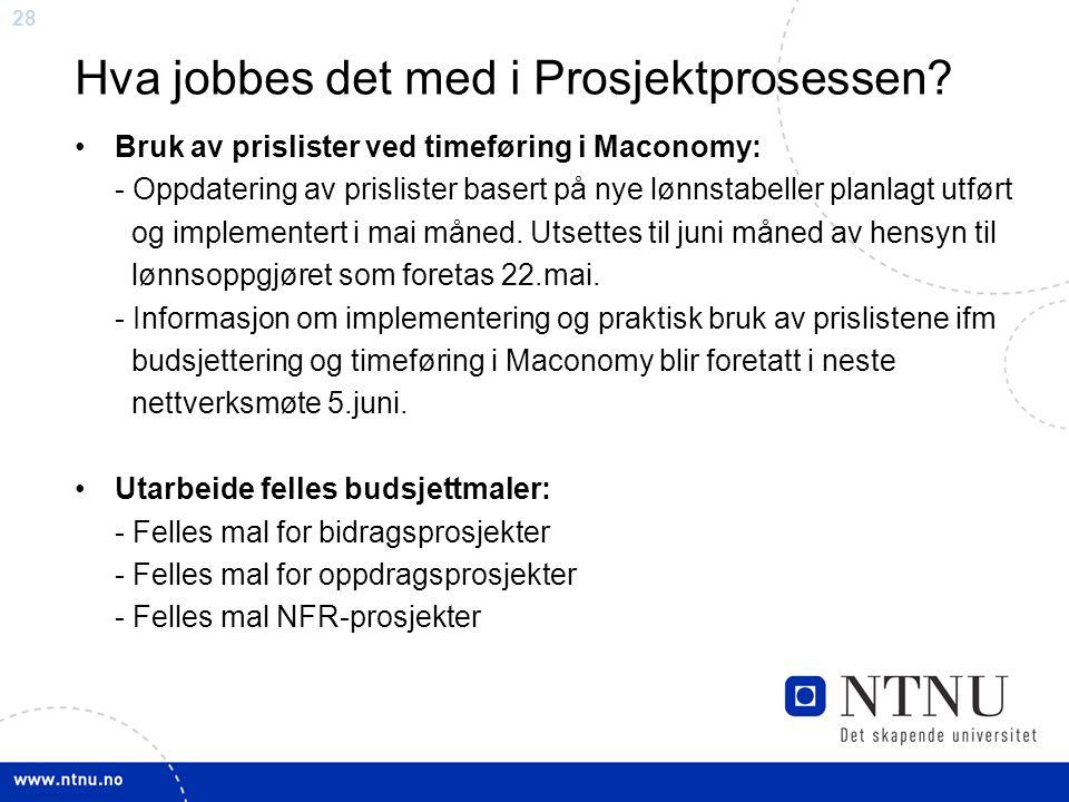 28 Hva jobbes det med i Prosjektprosessen? Bruk av prislister ved timeføring i Maconomy: - Oppdatering av prislister basert på nye lønnstabeller planl