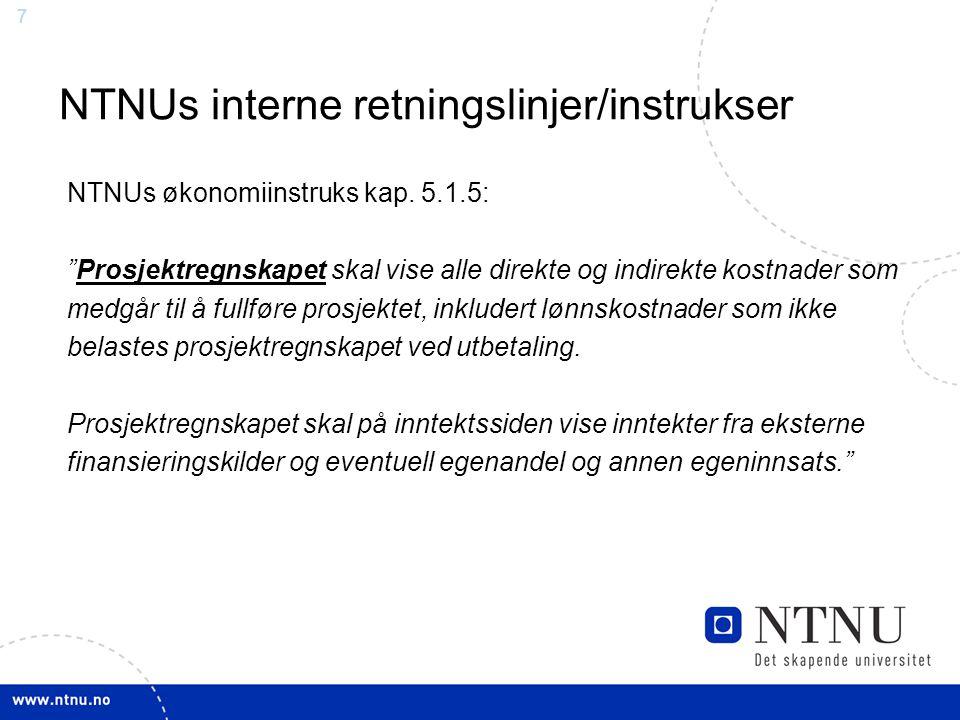"""77 NTNUs interne retningslinjer/instrukser NTNUs økonomiinstruks kap. 5.1.5: """"Prosjektregnskapet skal vise alle direkte og indirekte kostnader som med"""