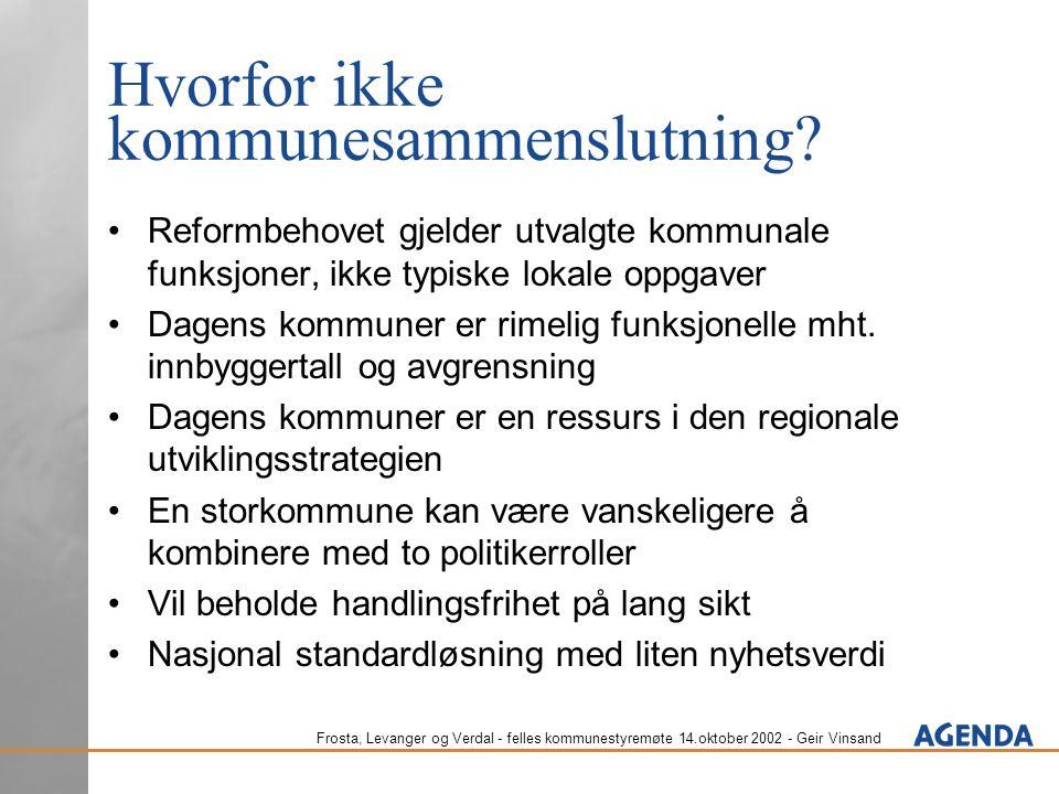 Frosta, Levanger og Verdal - felles kommunestyremøte 14.oktober 2002 - Geir Vinsand Hvorfor ikke kommunesammenslutning? Reformbehovet gjelder utvalgte