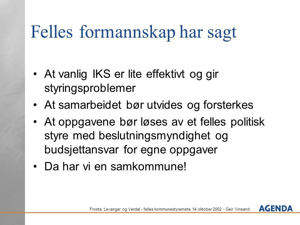 Frosta, Levanger og Verdal - felles kommunestyremøte 14.oktober 2002 - Geir Vinsand Felles formannskap har sagt At vanlig IKS er lite effektivt og gir