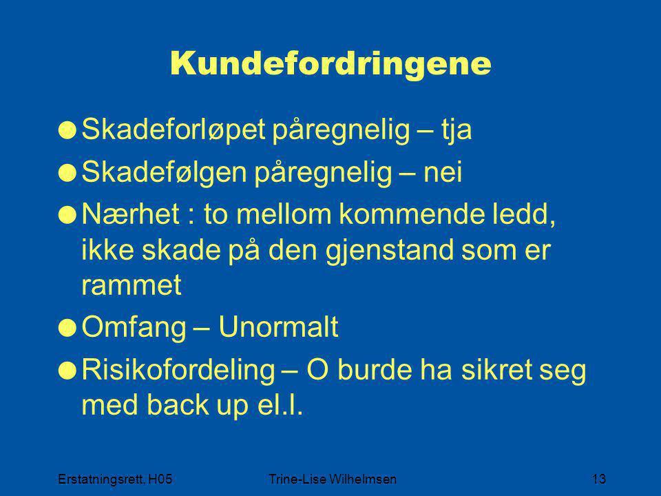 Erstatningsrett, H05Trine-Lise Wilhelmsen13 Kundefordringene  Skadeforløpet påregnelig – tja  Skadefølgen påregnelig – nei  Nærhet : to mellom komm