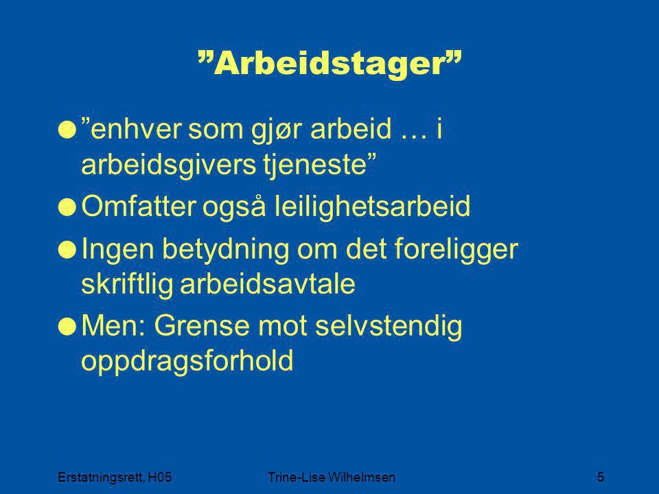 """Erstatningsrett, H05Trine-Lise Wilhelmsen5 """"Arbeidstager""""  """"enhver som gjør arbeid … i arbeidsgivers tjeneste""""  Omfatter også leilighetsarbeid  Ing"""
