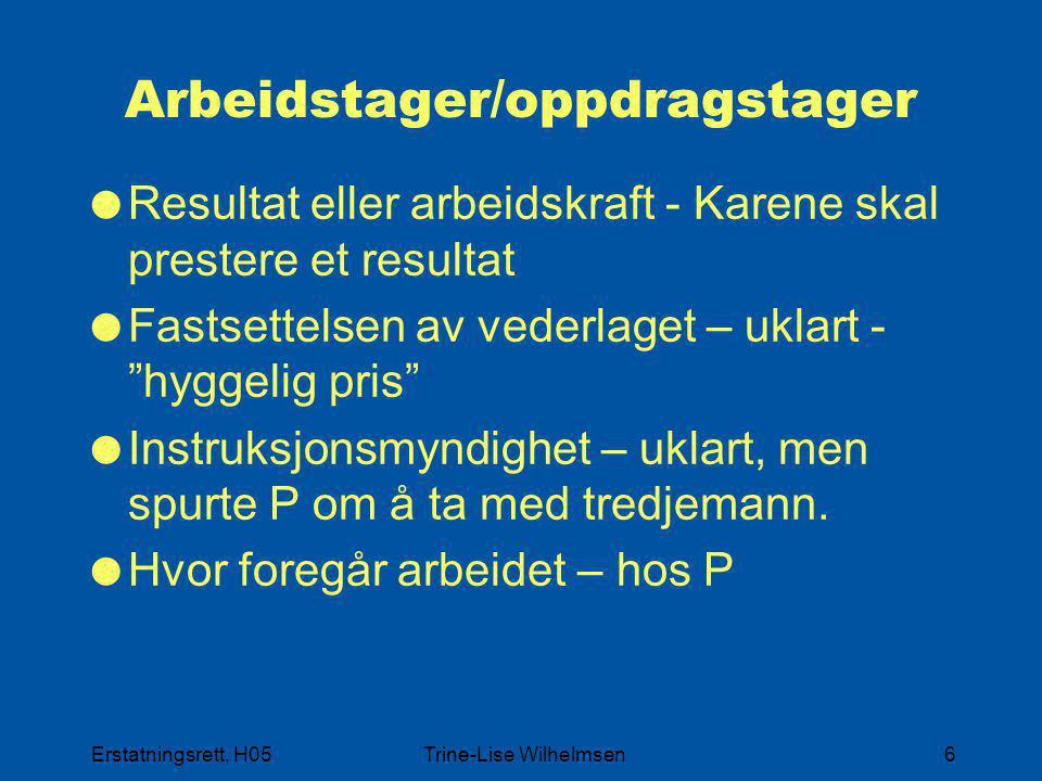 Erstatningsrett, H05Trine-Lise Wilhelmsen6 Arbeidstager/oppdragstager  Resultat eller arbeidskraft - Karene skal prestere et resultat  Fastsettelsen