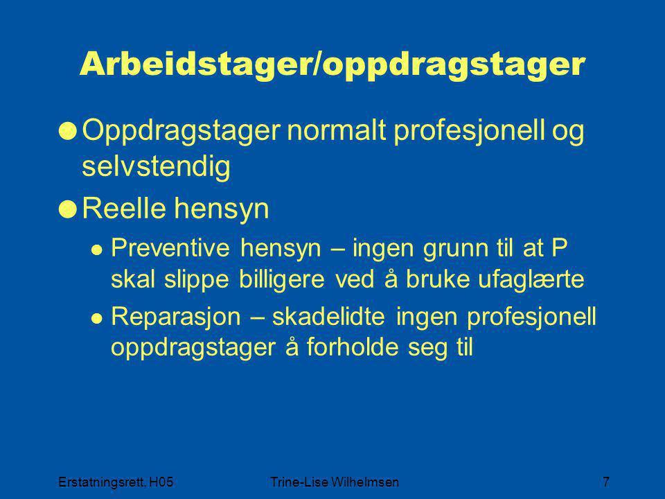 Erstatningsrett, H05Trine-Lise Wilhelmsen7 Arbeidstager/oppdragstager  Oppdragstager normalt profesjonell og selvstendig  Reelle hensyn Preventive h