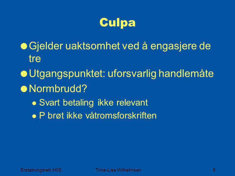 Erstatningsrett, H05Trine-Lise Wilhelmsen8 Culpa  Gjelder uaktsomhet ved å engasjere de tre  Utgangspunktet: uforsvarlig handlemåte  Normbrudd? Sva