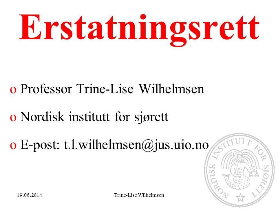 19.08.2014Trine-Lise Wilhelmsen1 Erstatningsrett oProfessor Trine-Lise Wilhelmsen oNordisk institutt for sjørett oE-post: t.l.wilhelmsen@jus.uio.no