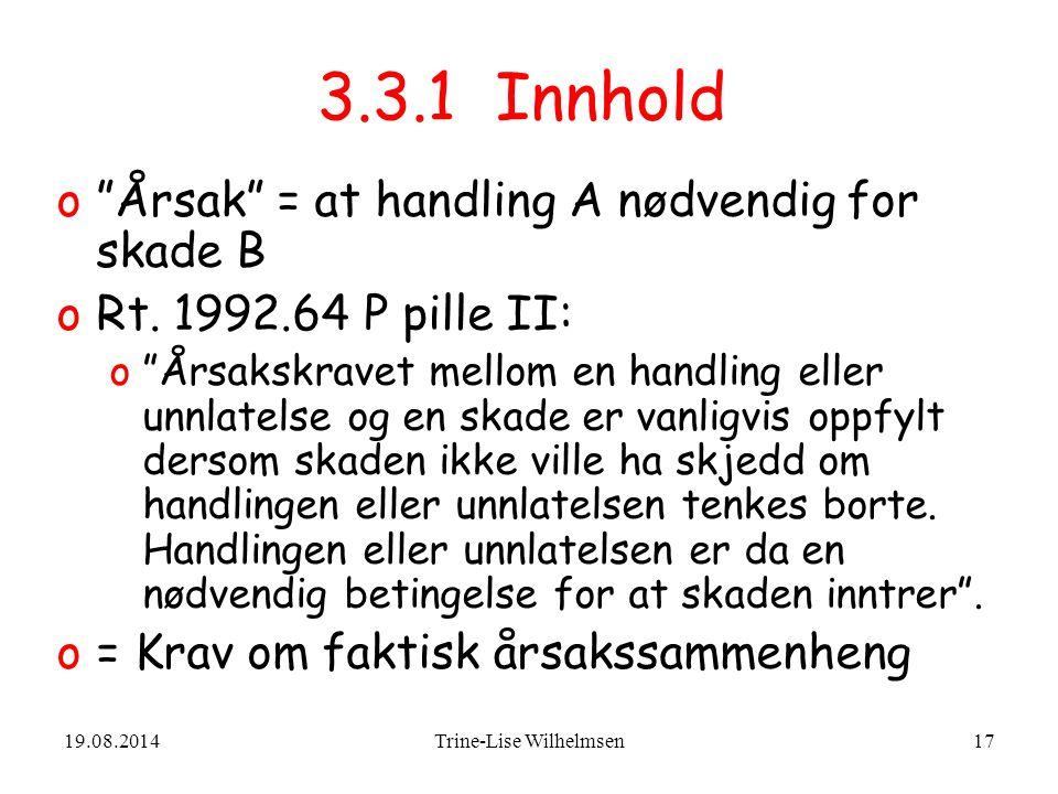 19.08.2014Trine-Lise Wilhelmsen17 3.3.1 Innhold o Årsak = at handling A nødvendig for skade B oRt.