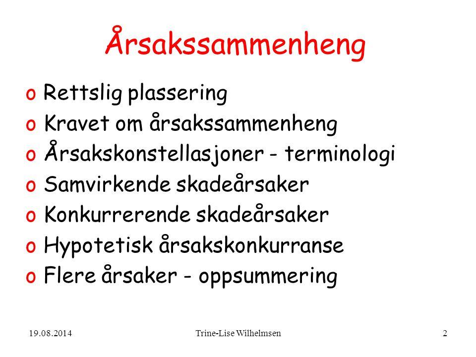 19.08.2014Trine-Lise Wilhelmsen43 Konkurrerende årsaker, flere årsaker er tilstrekkelige Fiskedød Utslipp B Utslipp A Tilstrekkelig